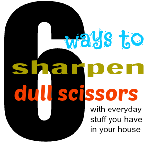 I wouldn't use these methods on scissors that you're going to do hairstyling or major surgery with, but for everyday scissors used for everyday stuff these all work fine.