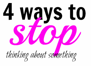 Can you stop thinking about something you want to forget? Yes, but not by simply giving your brain an order. Here are four ways to stop thinking about something.
